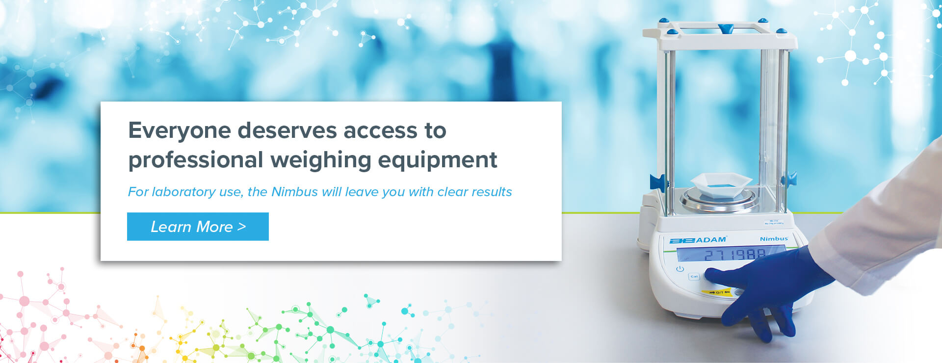 Everyone deserves access to professional weighing equipment. For laboratory use, the Nimbus will leave you with clear results.
